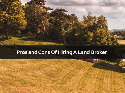 Pros and Cons Of Hiring A Broker When You Are Looking for A Land